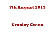 Croxley Green 07-08-13