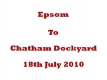 Epsom to Chatham Dockyard 2010